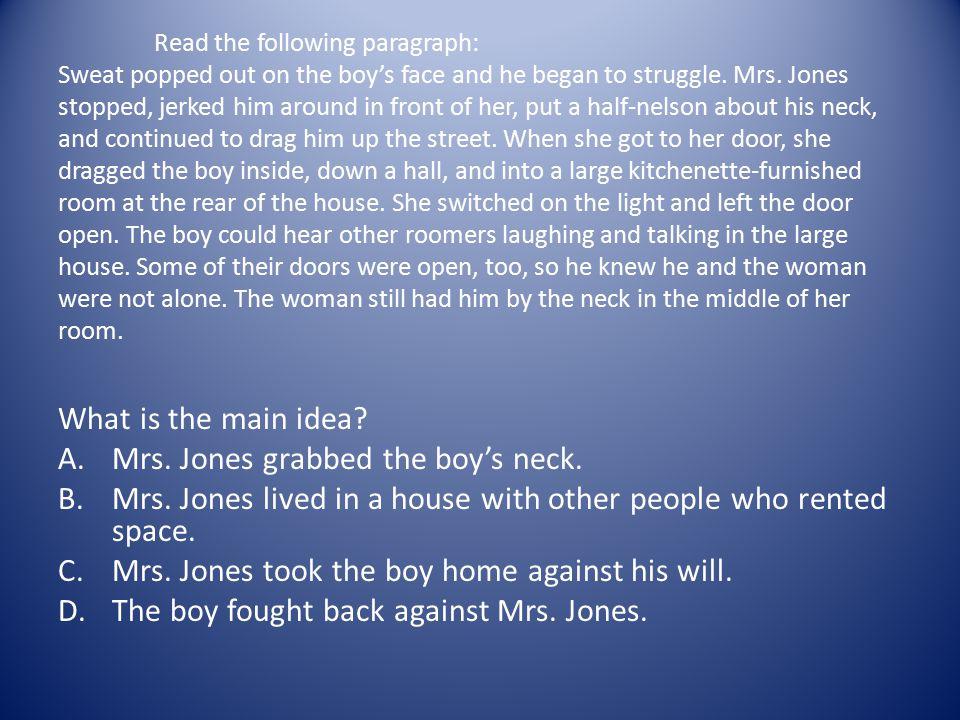 Mrs. Jones grabbed the boy's neck.