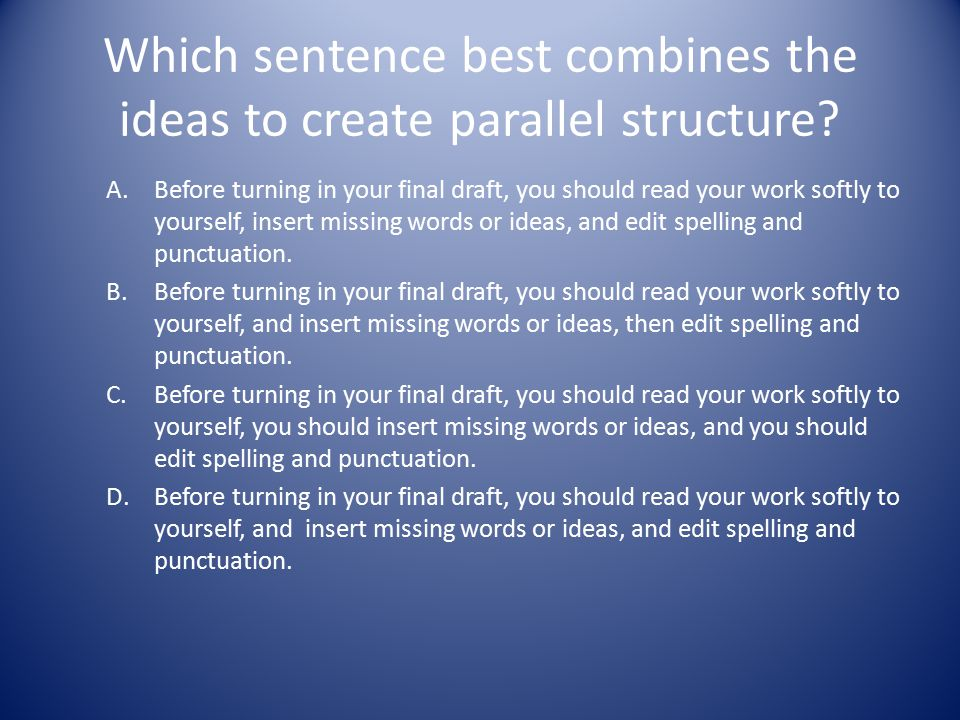 Which sentence best combines the ideas to create parallel structure