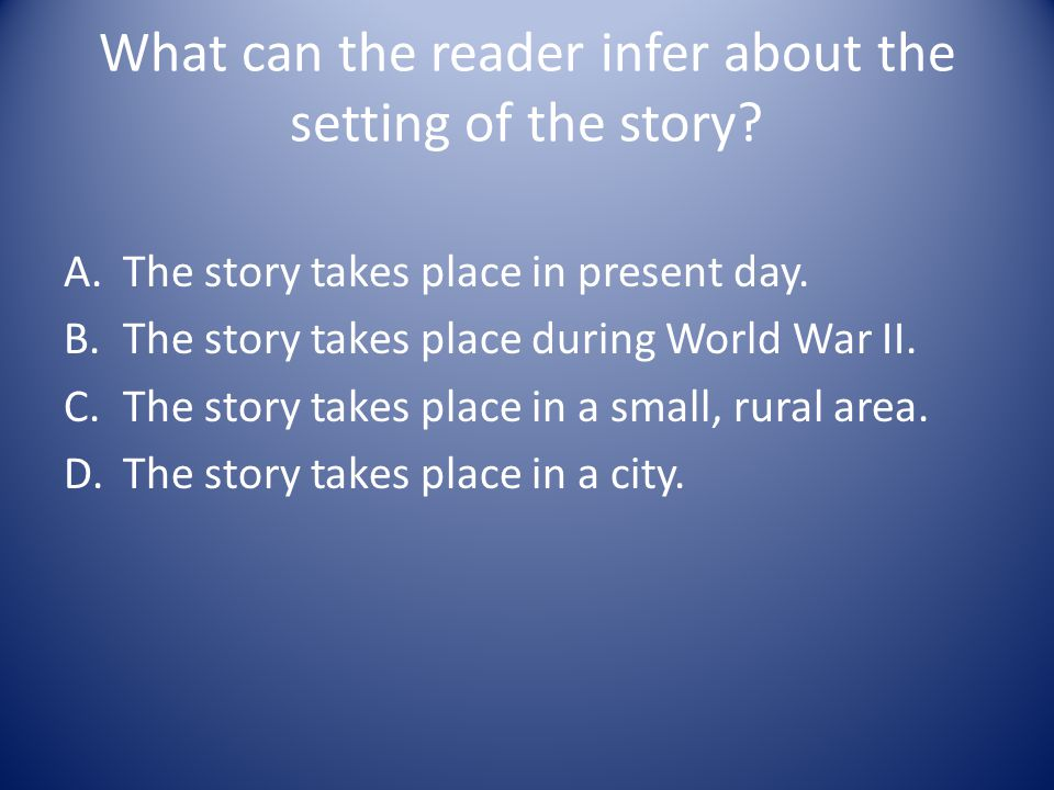 What can the reader infer about the setting of the story