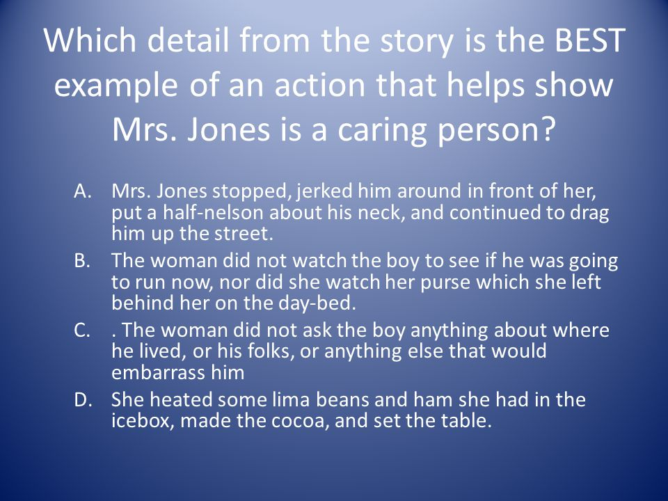 Which detail from the story is the BEST example of an action that helps show Mrs. Jones is a caring person