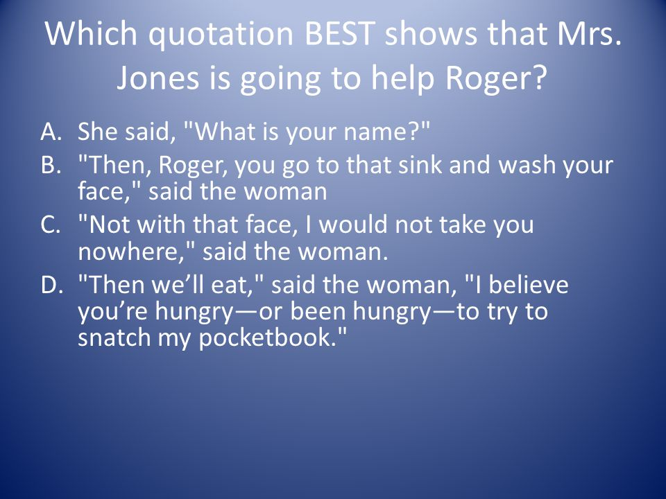 Which quotation BEST shows that Mrs. Jones is going to help Roger