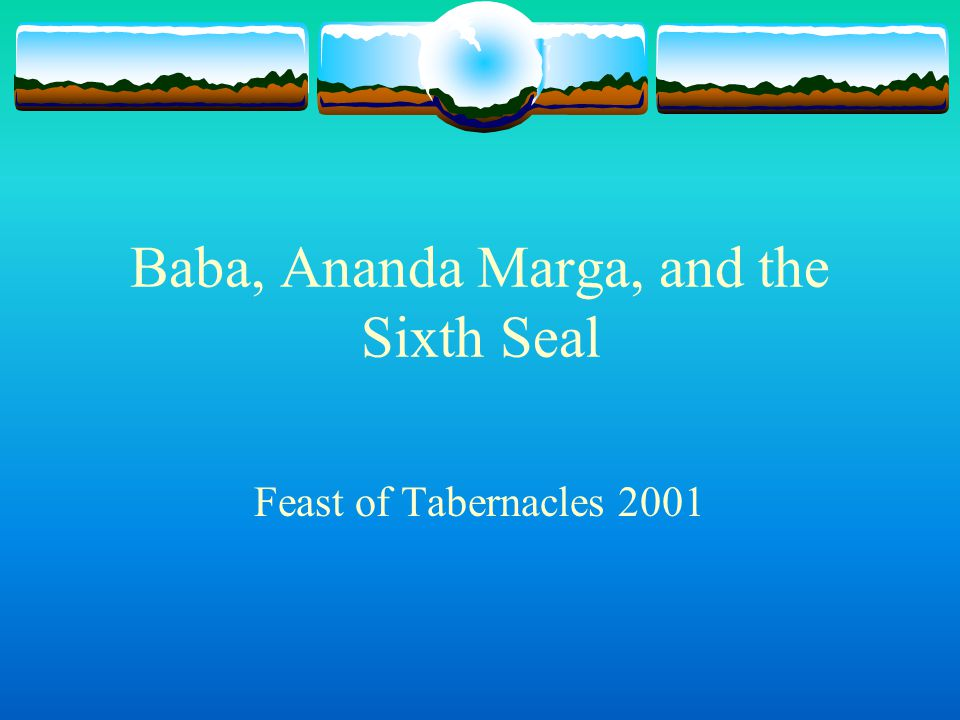 Baba, Ananda Marga, and the Sixth Seal