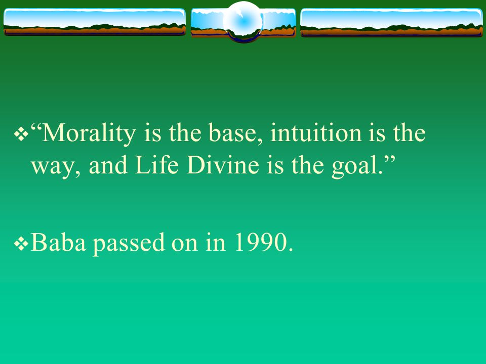 Morality is the base, intuition is the way, and Life Divine is the goal.