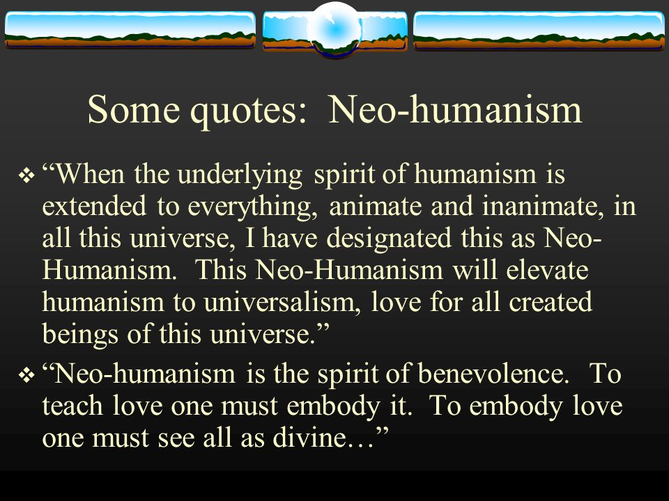 Some quotes: Neo-humanism