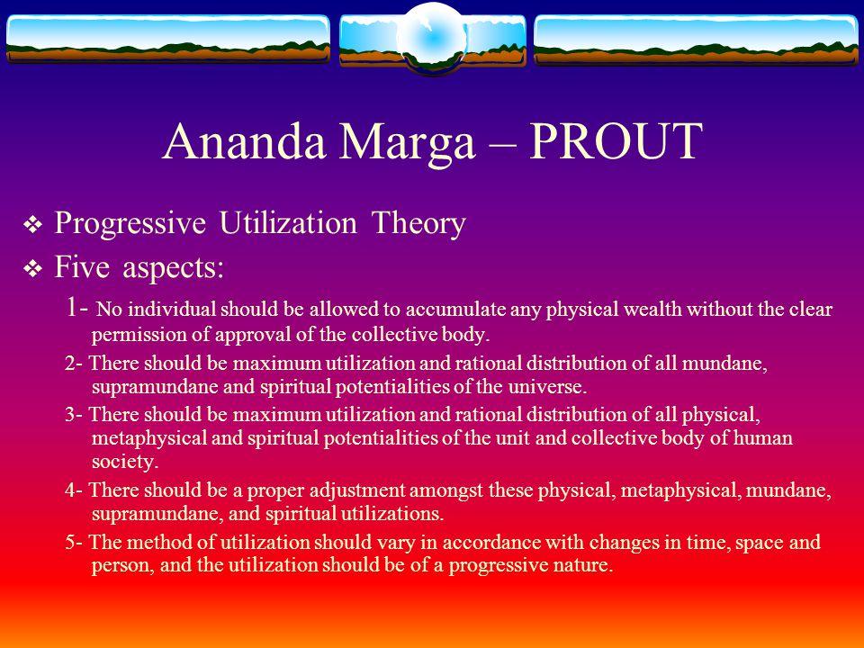 Ananda Marga – PROUT Progressive Utilization Theory Five aspects: