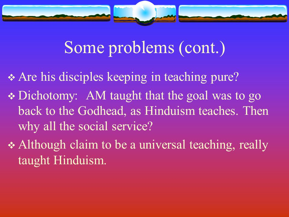 Some problems (cont.) Are his disciples keeping in teaching pure