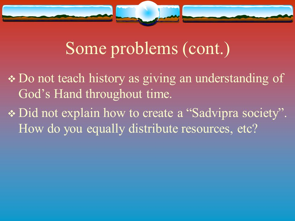 Some problems (cont.) Do not teach history as giving an understanding of God's Hand throughout time.
