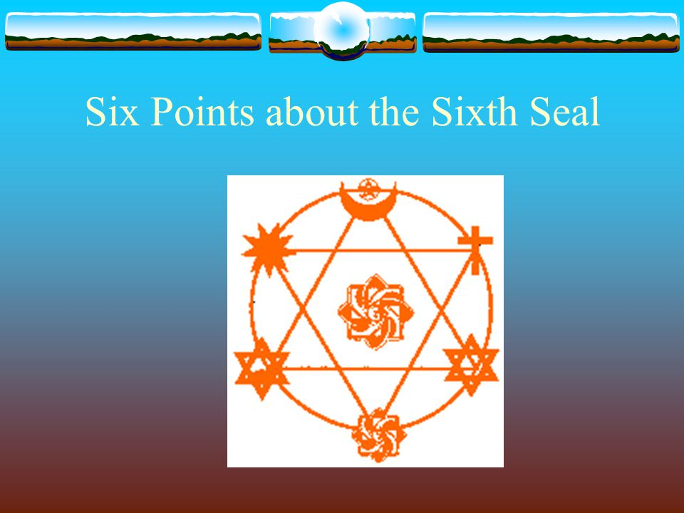 Six Points about the Sixth Seal