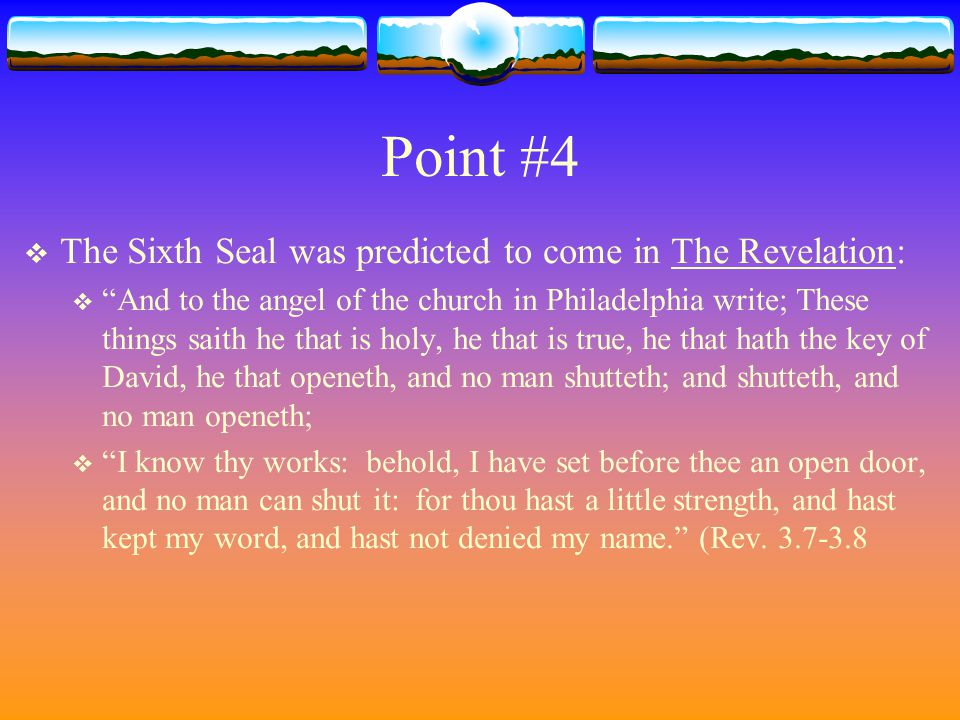 Point #4 The Sixth Seal was predicted to come in The Revelation: