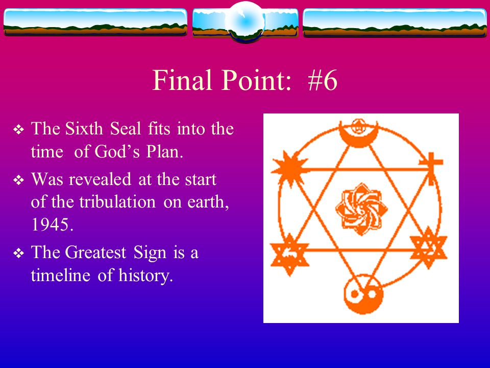 Final Point: #6 The Sixth Seal fits into the time of God's Plan.