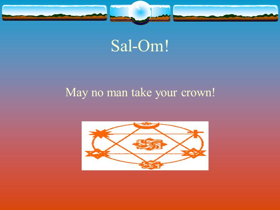May no man take your crown!
