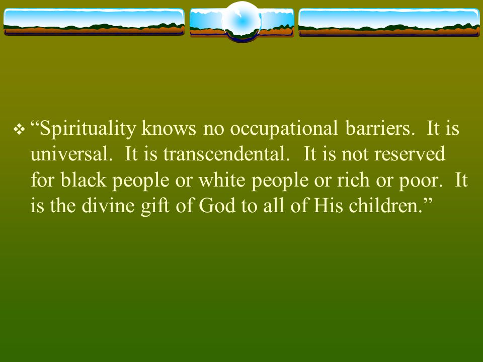 Spirituality knows no occupational barriers. It is universal