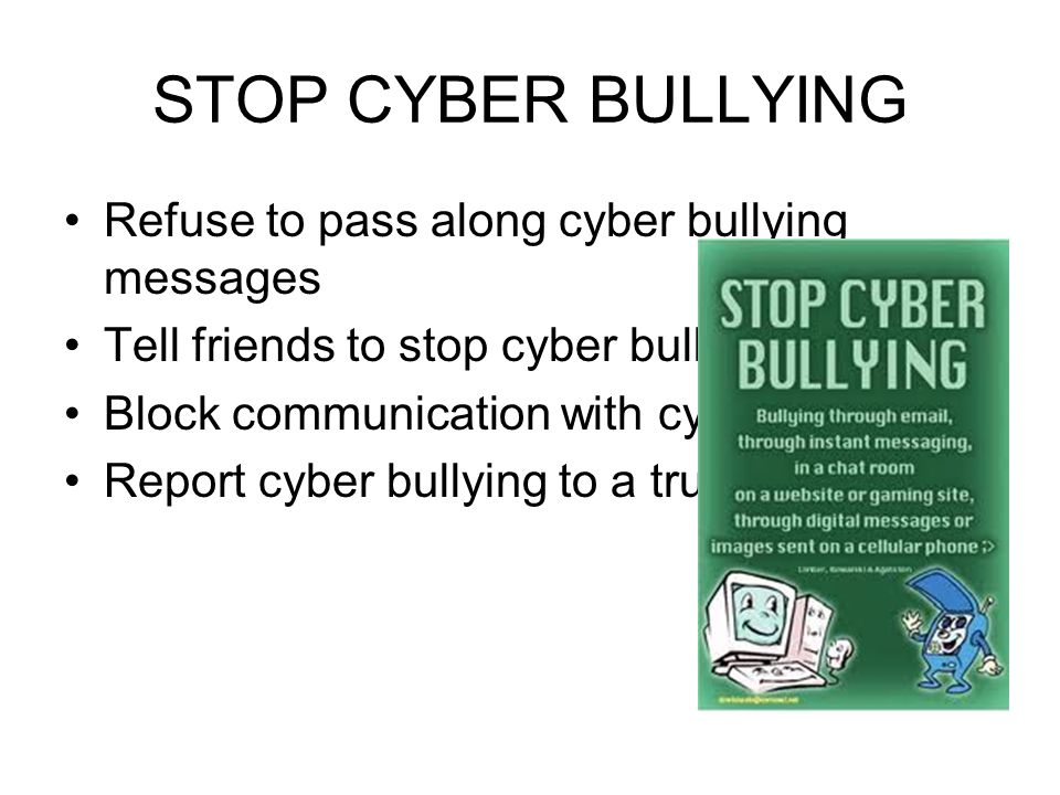 STOP CYBER BULLYING Refuse to pass along cyber bullying messages