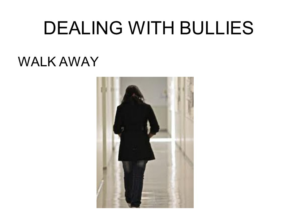 DEALING WITH BULLIES WALK AWAY
