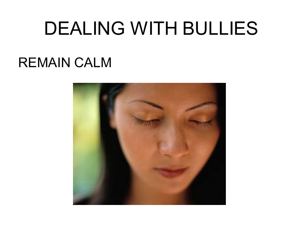 DEALING WITH BULLIES REMAIN CALM