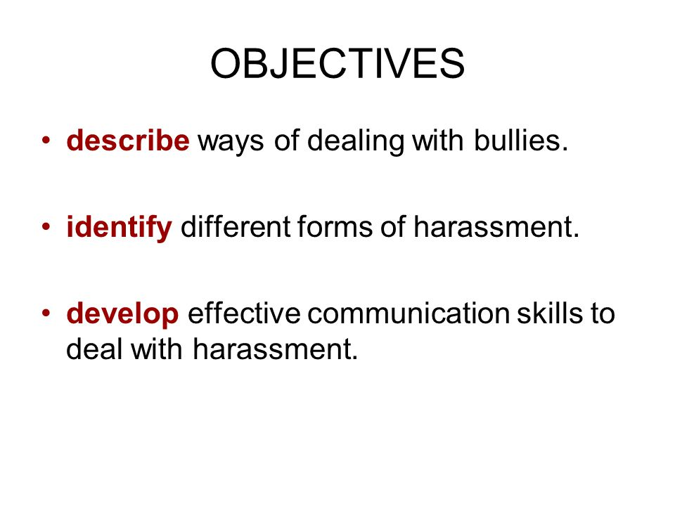 OBJECTIVES describe ways of dealing with bullies.