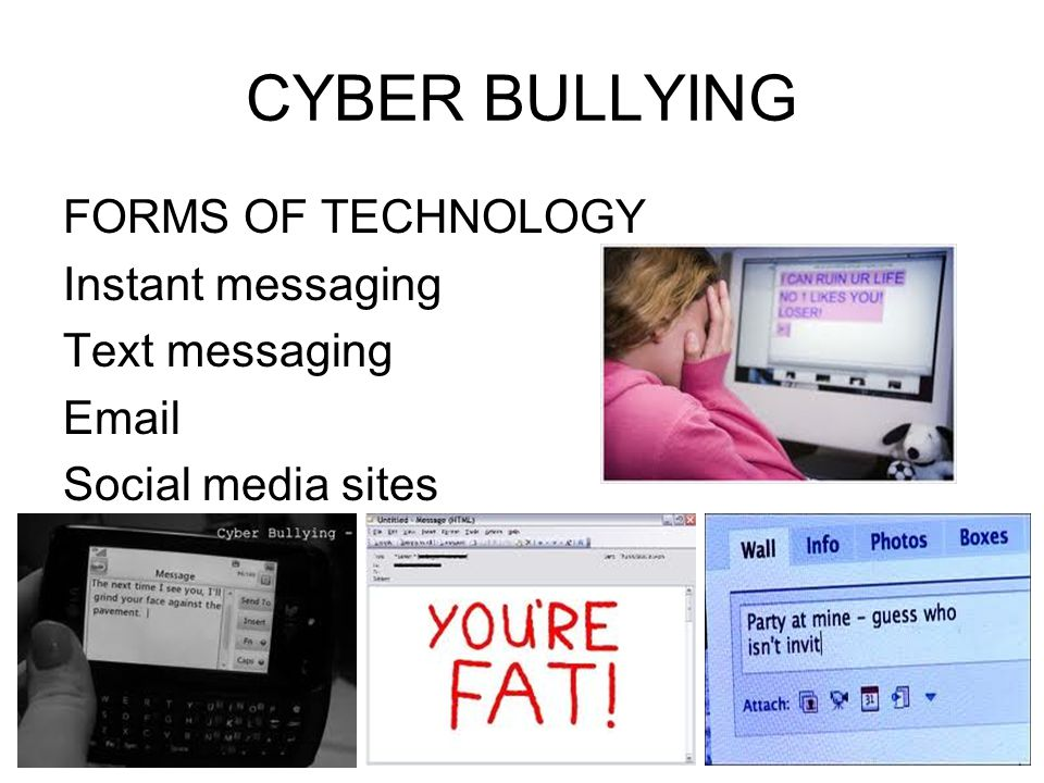 CYBER BULLYING FORMS OF TECHNOLOGY Instant messaging Text messaging
