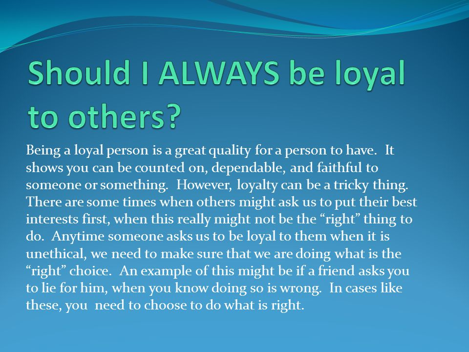 Should I ALWAYS be loyal to others