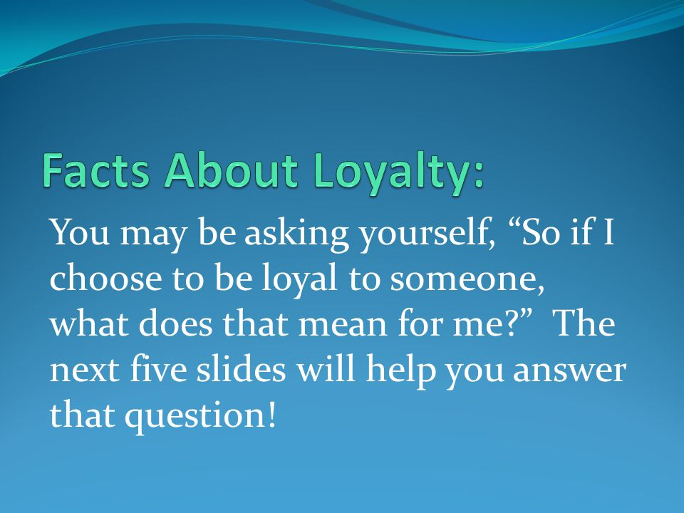 Facts About Loyalty: