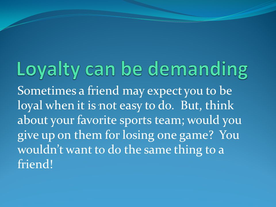 Loyalty can be demanding
