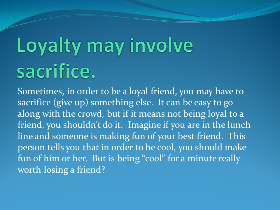 Loyalty may involve sacrifice.