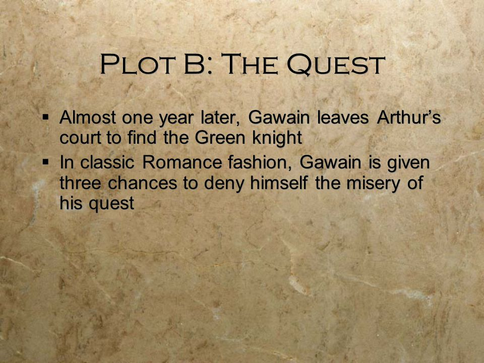 Plot B: The Quest Almost one year later, Gawain leaves Arthur's court to find the Green knight.