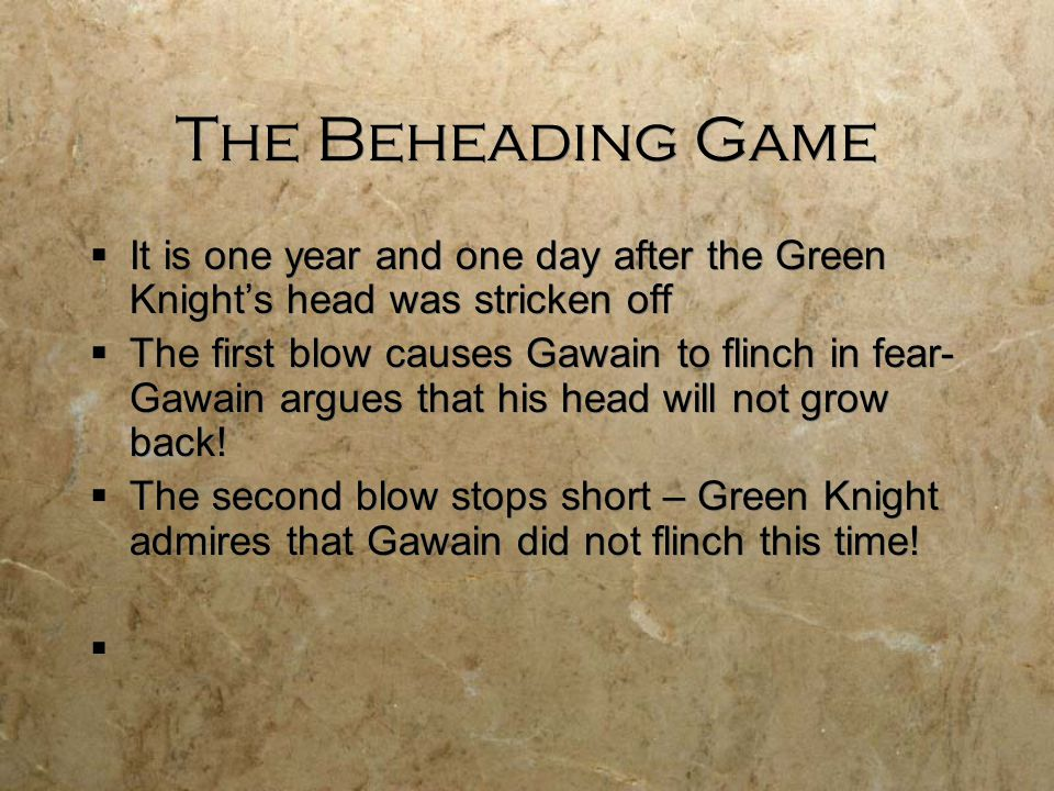 The Beheading Game It is one year and one day after the Green Knight's head was stricken off.