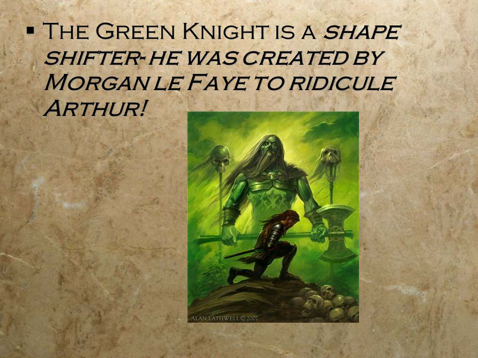 The Green Knight is a shape shifter- he was created by Morgan le Faye to ridicule Arthur!