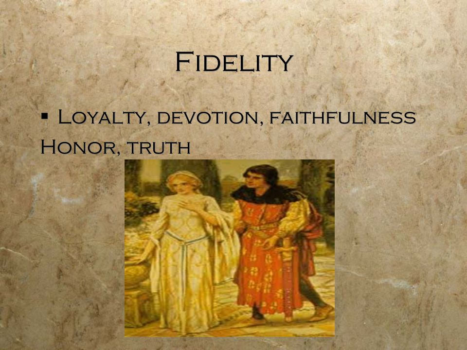 Fidelity Loyalty, devotion, faithfulness Honor, truth