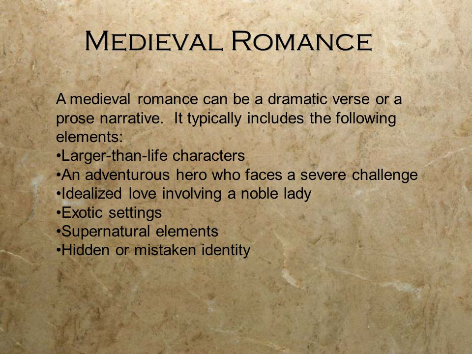 Medieval Romance A medieval romance can be a dramatic verse or a prose narrative. It typically includes the following elements: