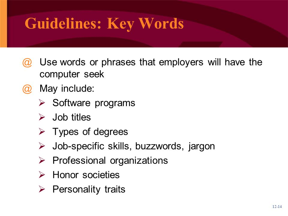 Guidelines: Key Words Use words or phrases that employers will have the computer seek. May include: