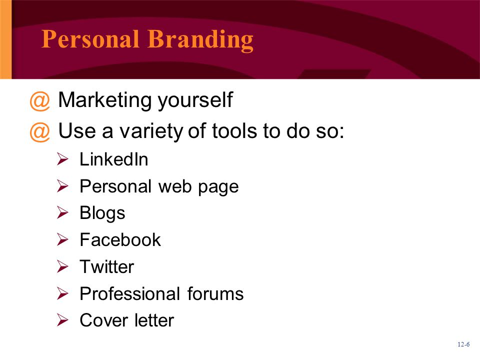 Personal Branding Marketing yourself Use a variety of tools to do so: