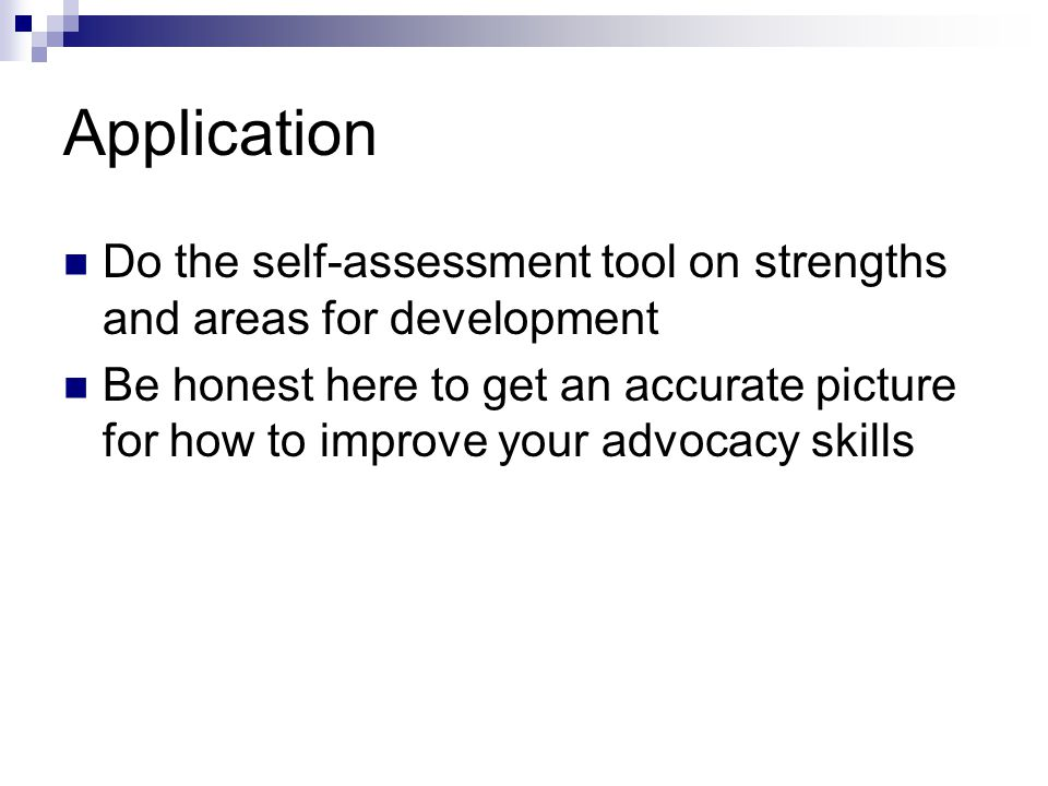 Application Do the self-assessment tool on strengths and areas for development.