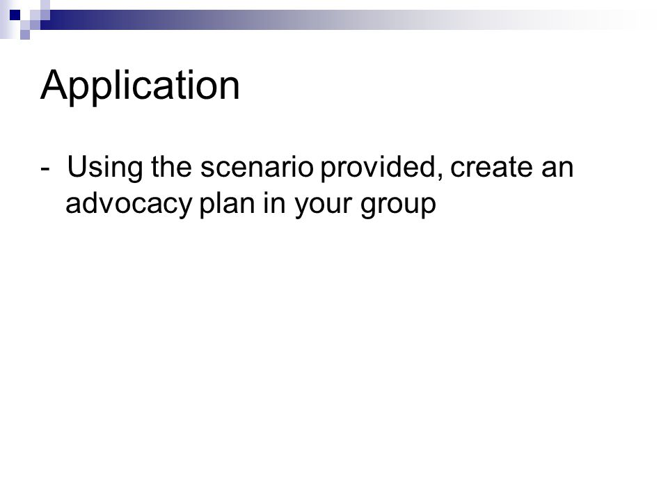 Application - Using the scenario provided, create an advocacy plan in your group