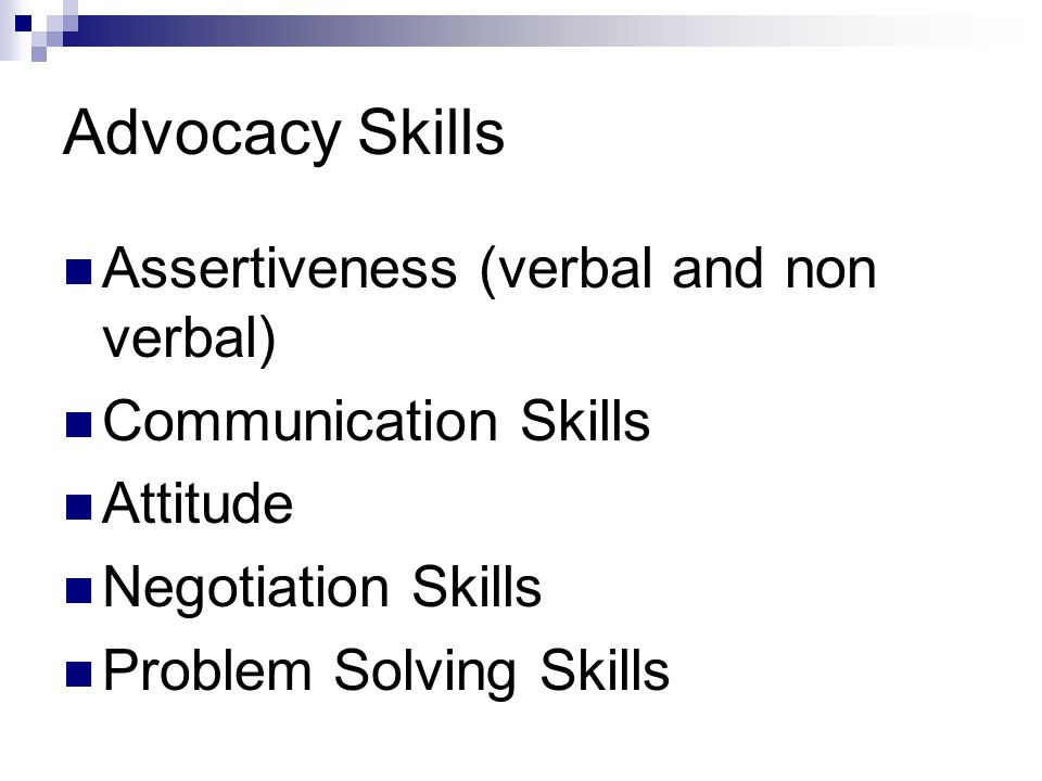 Advocacy Skills Assertiveness (verbal and non verbal)