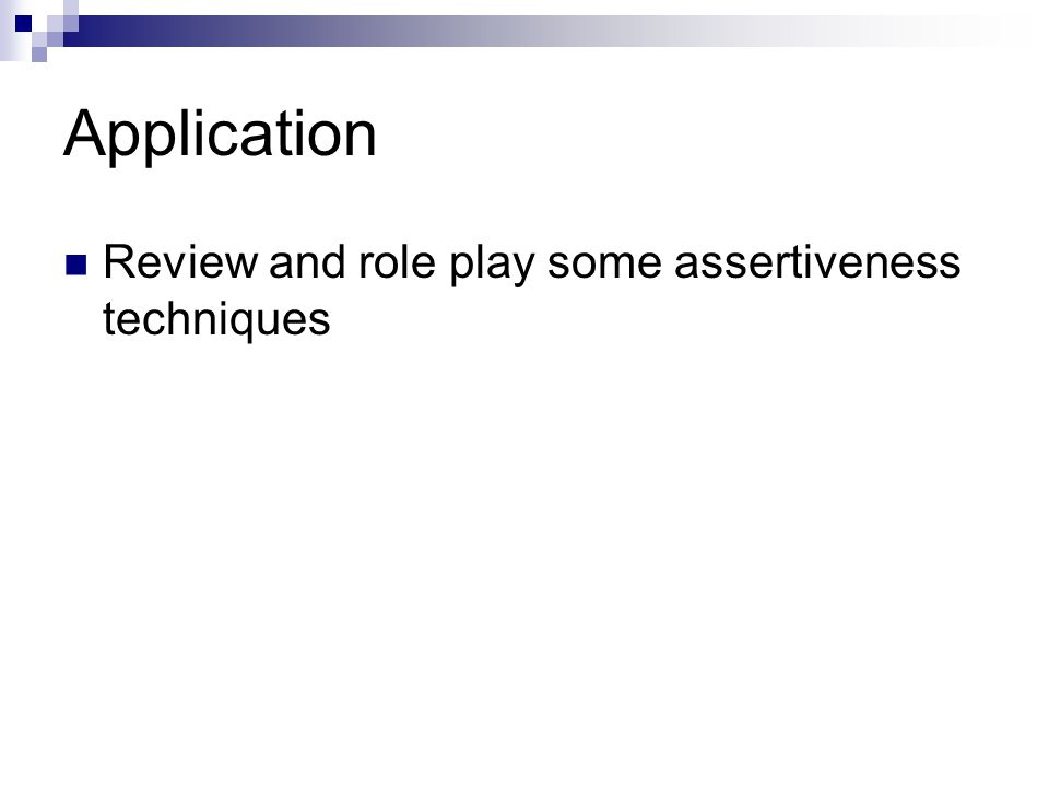 Application Review and role play some assertiveness techniques