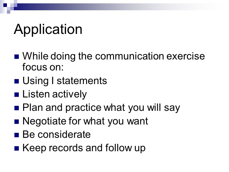 Application While doing the communication exercise focus on: