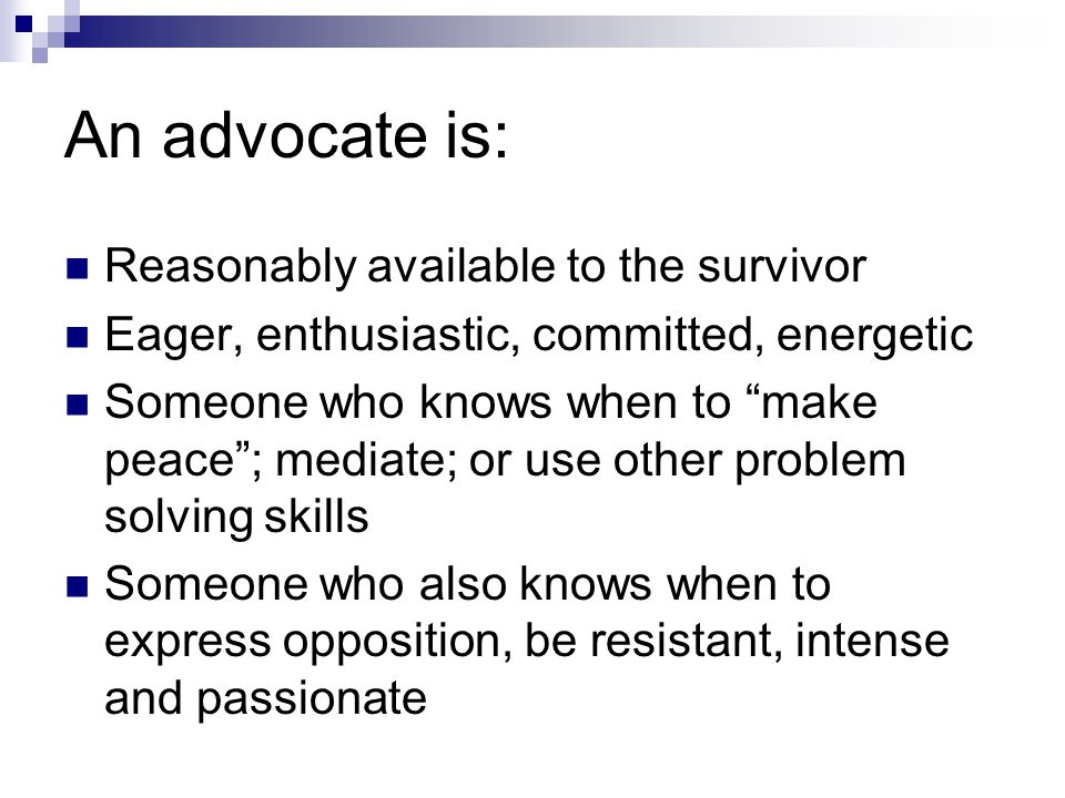 An advocate is: Reasonably available to the survivor