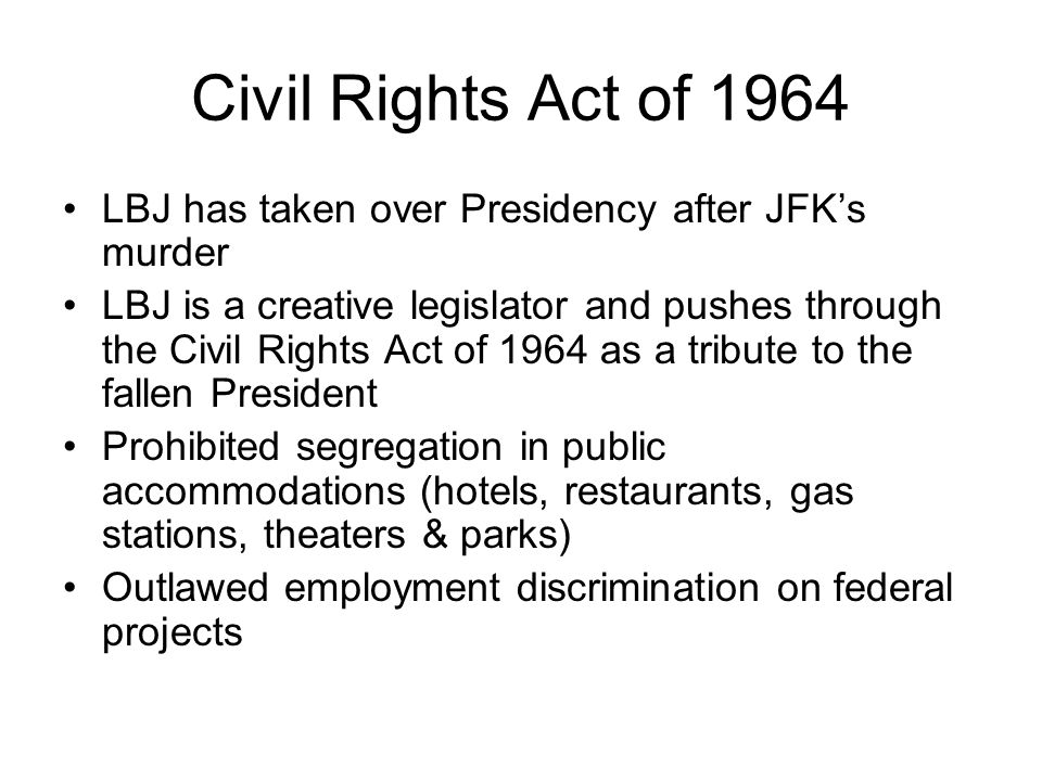 Civil Rights Act of 1964 LBJ has taken over Presidency after JFK's murder.