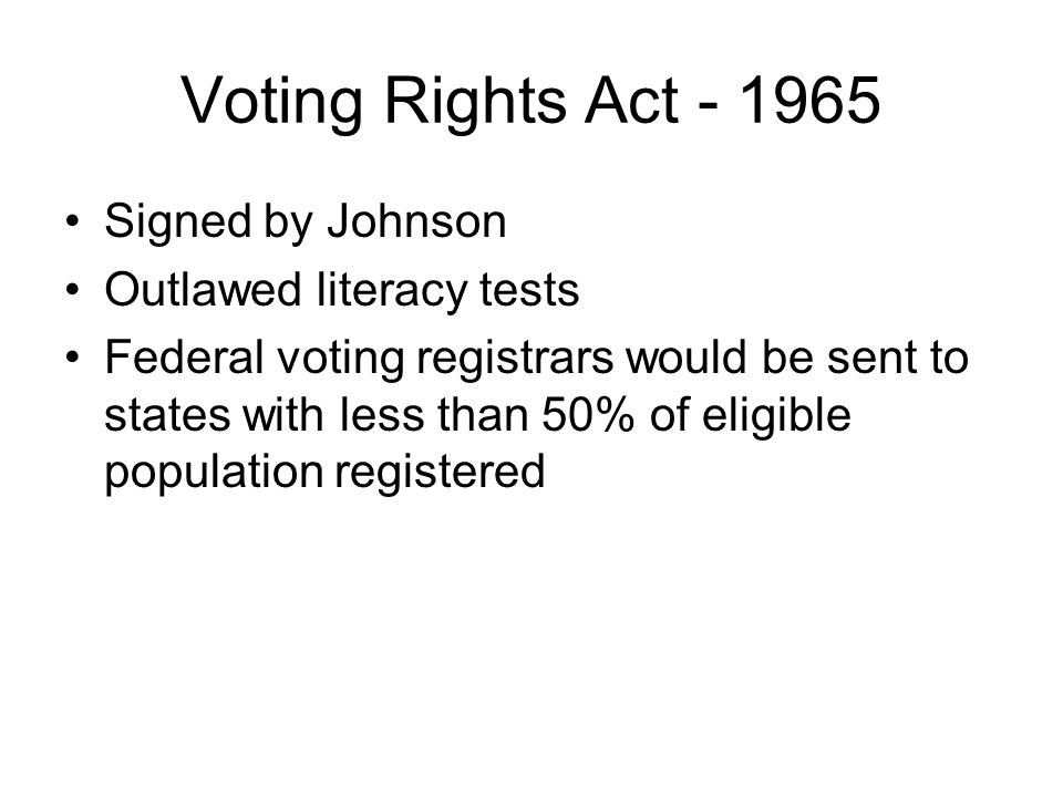 Voting Rights Act - 1965 Signed by Johnson Outlawed literacy tests