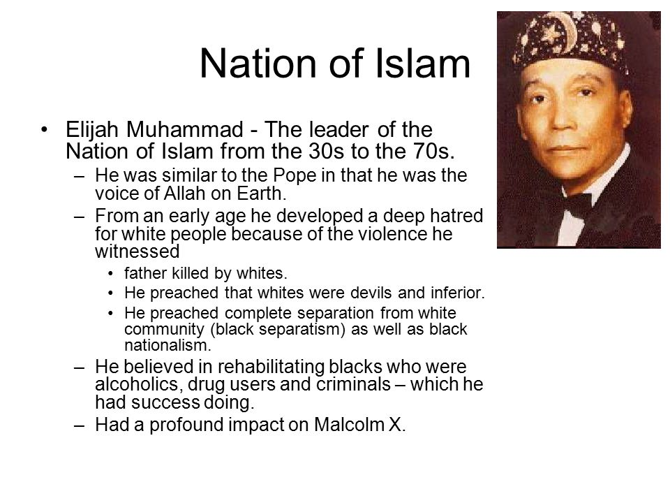 Nation of Islam Elijah Muhammad - The leader of the Nation of Islam from the 30s to the 70s.