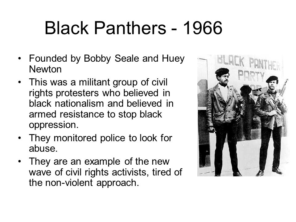 Black Panthers - 1966 Founded by Bobby Seale and Huey Newton
