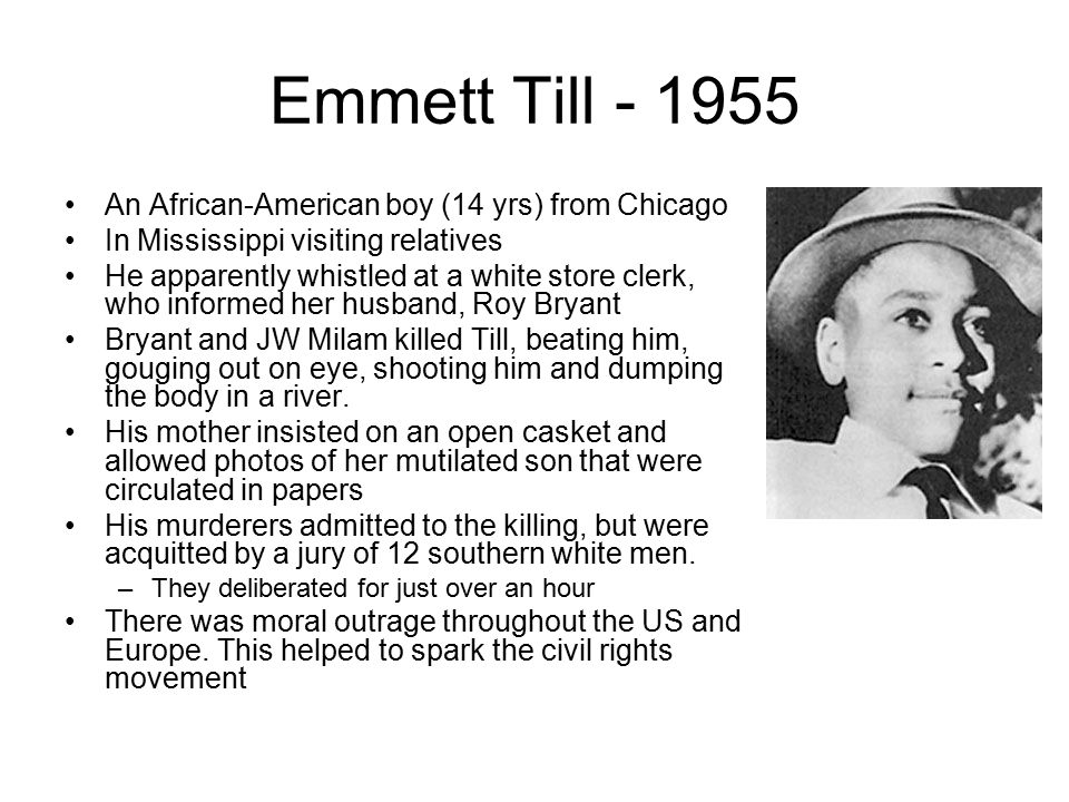 Emmett Till - 1955 An African-American boy (14 yrs) from Chicago