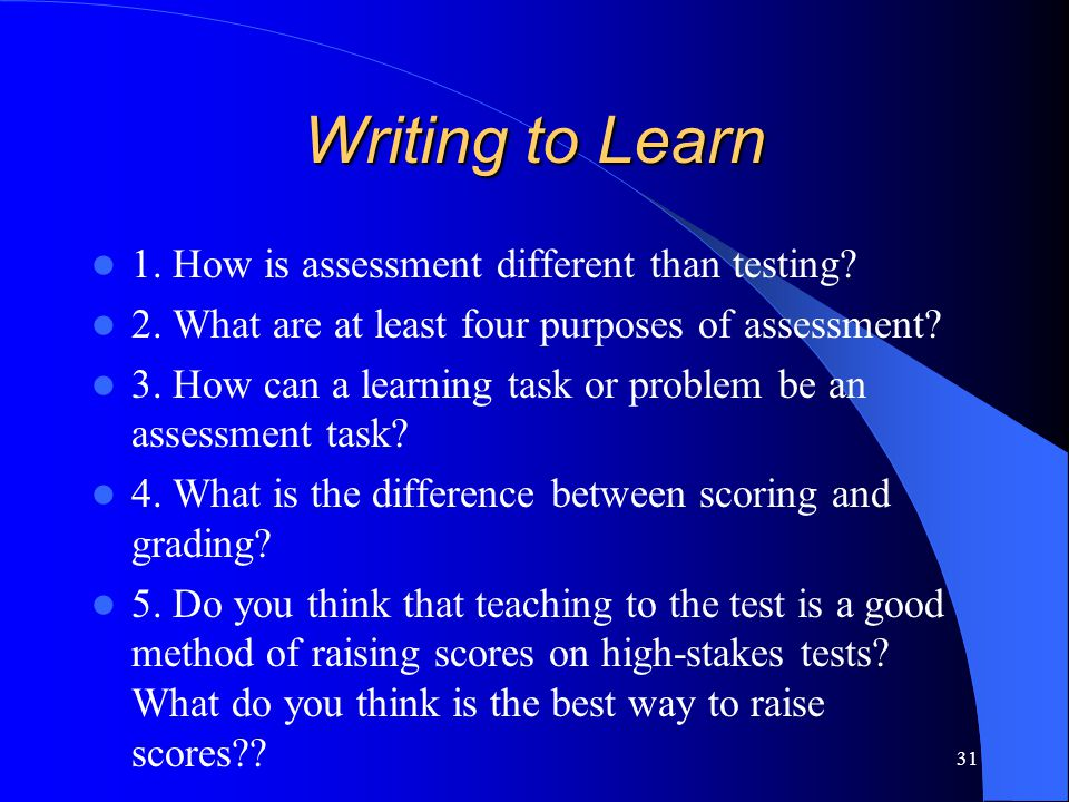 Writing to Learn 1. How is assessment different than testing
