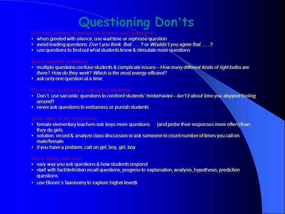 Questioning Don'ts Don't ask leading questions or answer own questions