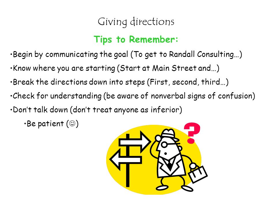 Giving directions Tips to Remember: