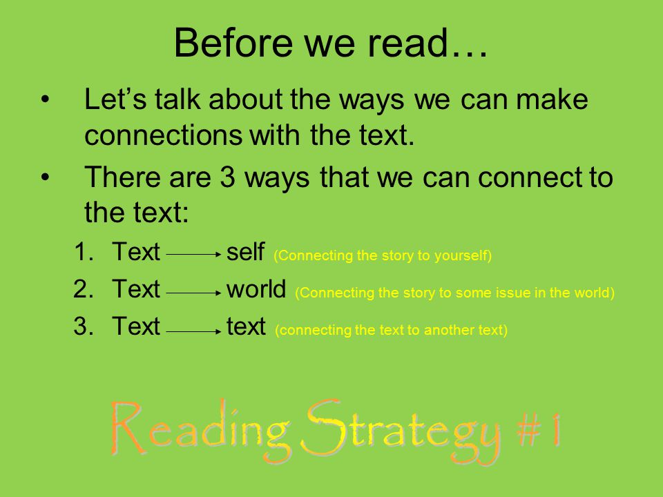 Before we read… Let's talk about the ways we can make connections with the text. There are 3 ways that we can connect to the text: