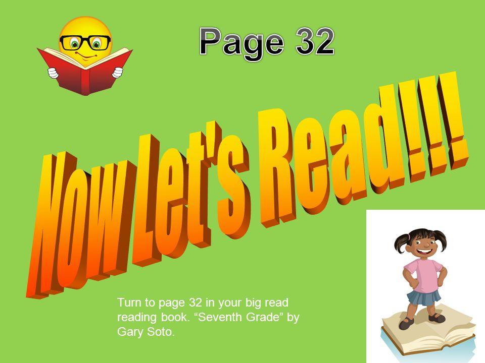 Page 32 Now Let s Read!!. Turn to page 32 in your big read reading book.