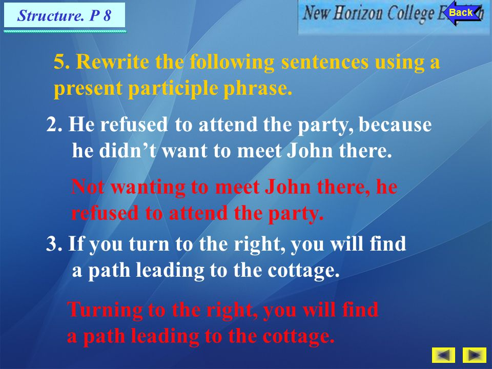 5. Rewrite the following sentences using a present participle phrase.