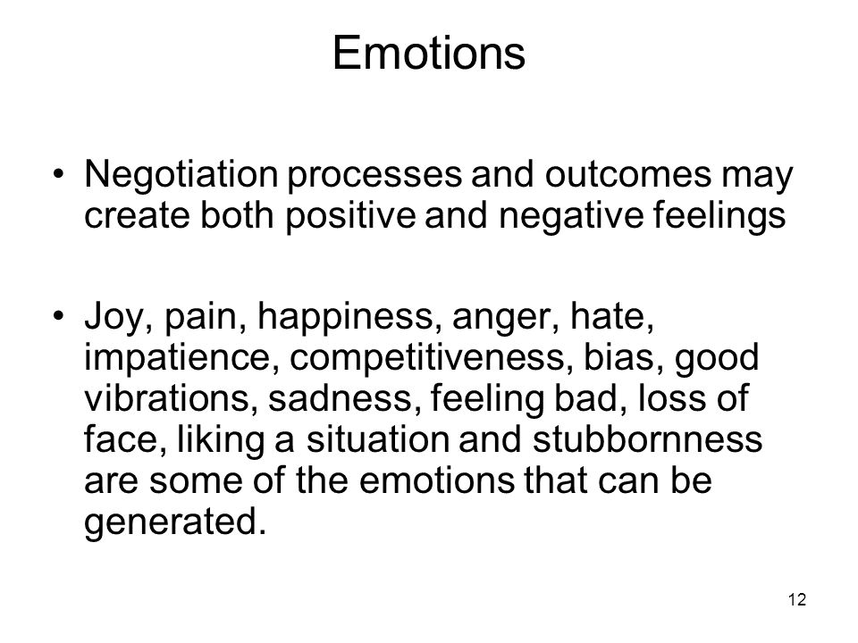 Emotions Negotiation processes and outcomes may create both positive and negative feelings.